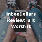 InboxDollars Review – Is It Worth It?
