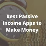 21 Best Passive Income Apps to Make Money [2020]